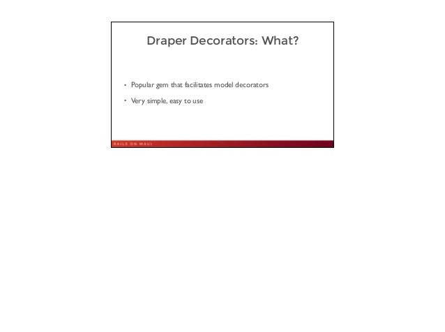 Draper Decorators: What? • Popular gem that facilitates model decorators  • Very simple, easy to use 26