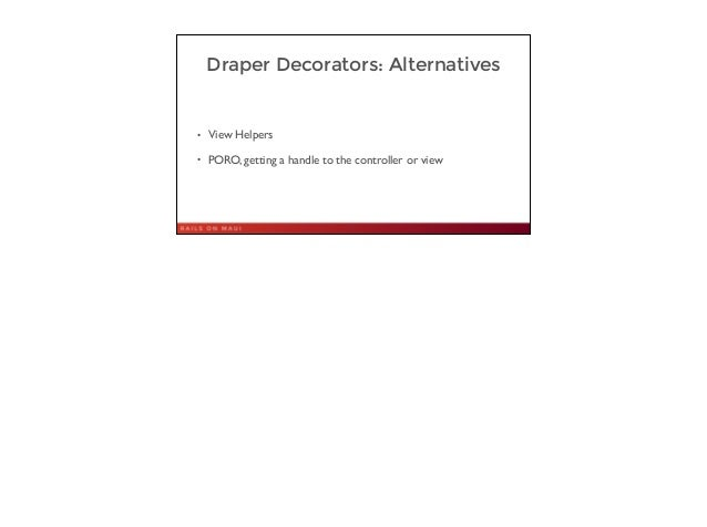 Draper Decorators: Alternatives • View Helpers  • PORO, getting a handle to the controller or view 29