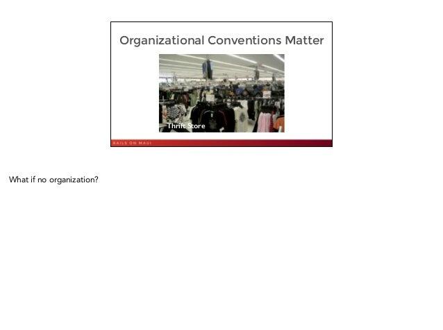 Organizational Conventions Matter 8 Thrift Store What if no organization?