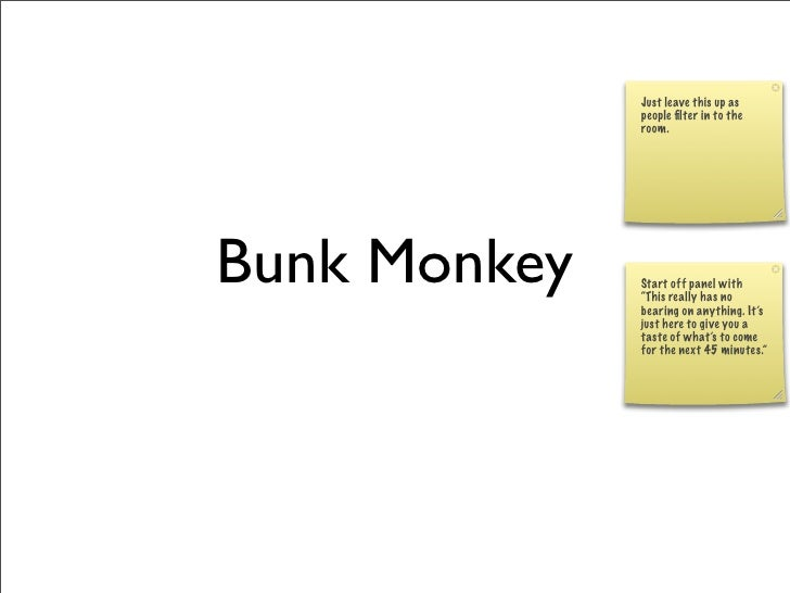 Just leave this up as               people filter in to the               room.     Bunk Monkey   Start off panel with     ...