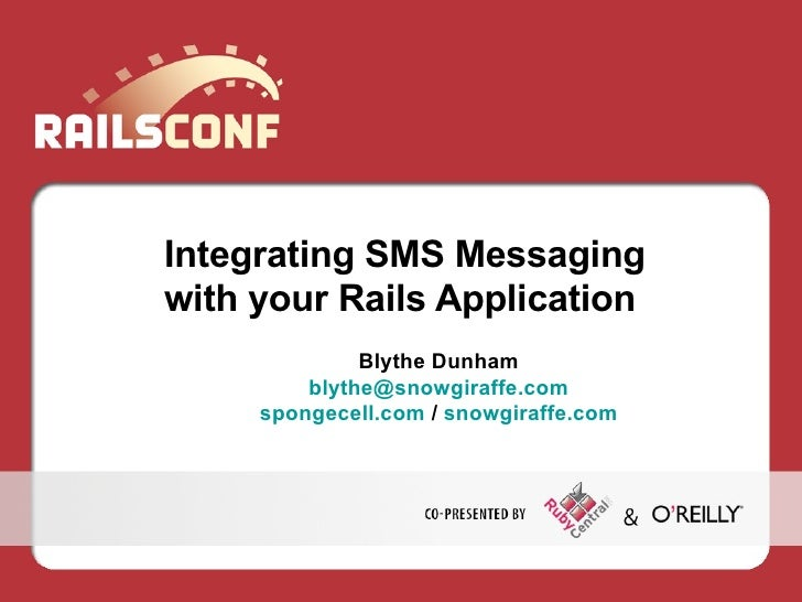 Integrating SMS Messaging with your Rails Application <ul><li>Blythe Dunham </li></ul><ul><li>[email_address] </li></ul><u...