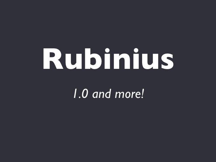 Rubinius  1.0 and more!