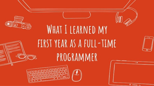 What I learned my first year as a full-time programmer