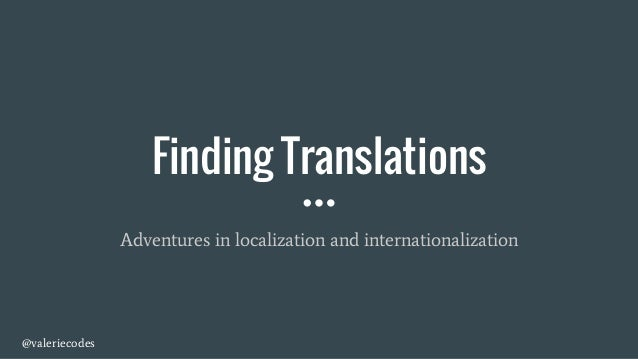 @valeriecodes Finding Translations Adventures in localization and internationalization