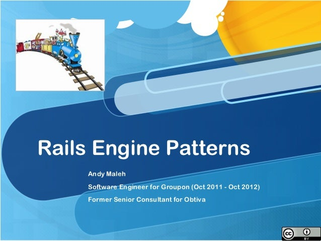 Rails Engine Patterns    Andy Maleh    Software Engineer for Groupon (Oct 2011 - Oct 2012)    Former Senior Consultant for...