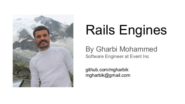 Rails Engines By Gharbi Mohammed Software Engineer at Event Inc github.com/mgharbik mgharbik@gmail.com