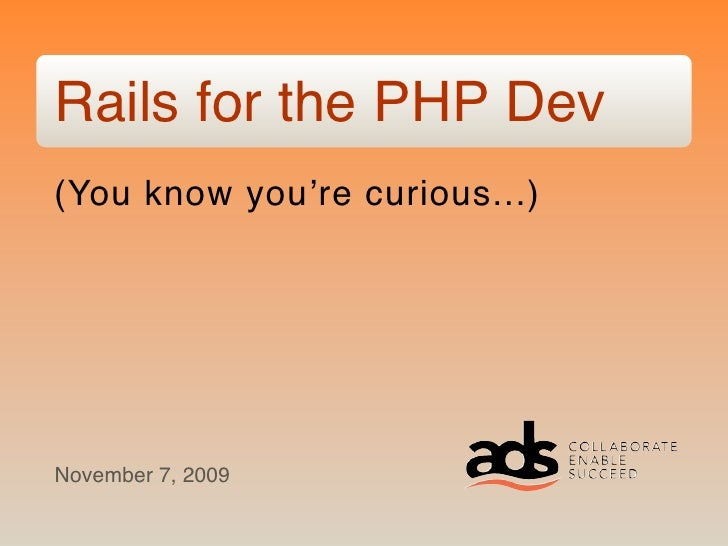 Rails for the PHP Dev (You know you're curious...)     November 7, 2009