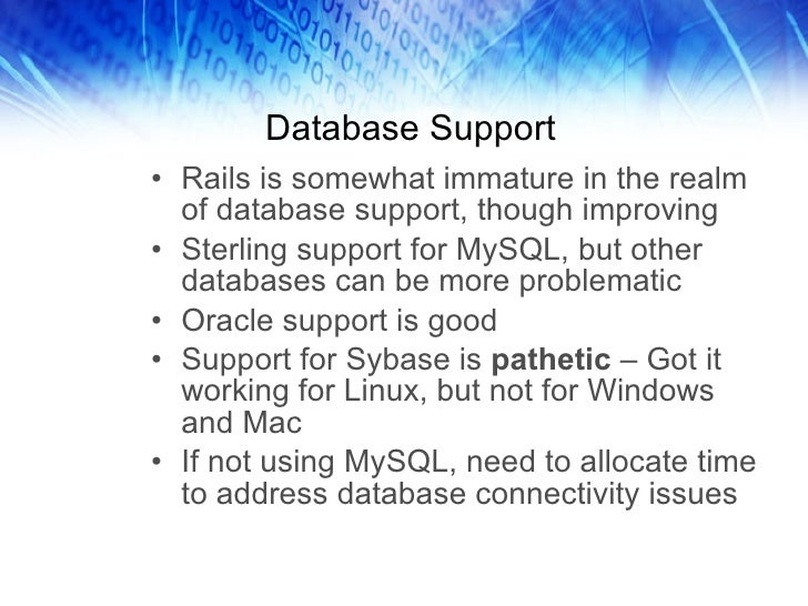 Database Support <ul><li>Rails is somewhat immature in the realm of database support, though improving </li></ul><ul><li>S...