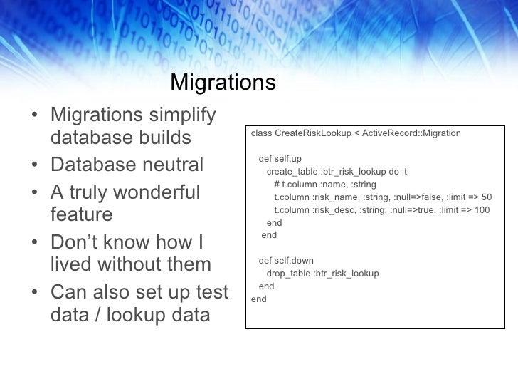 Migrations <ul><li>Migrations simplify database builds </li></ul><ul><li>Database neutral </li></ul><ul><li>A truly wonder...