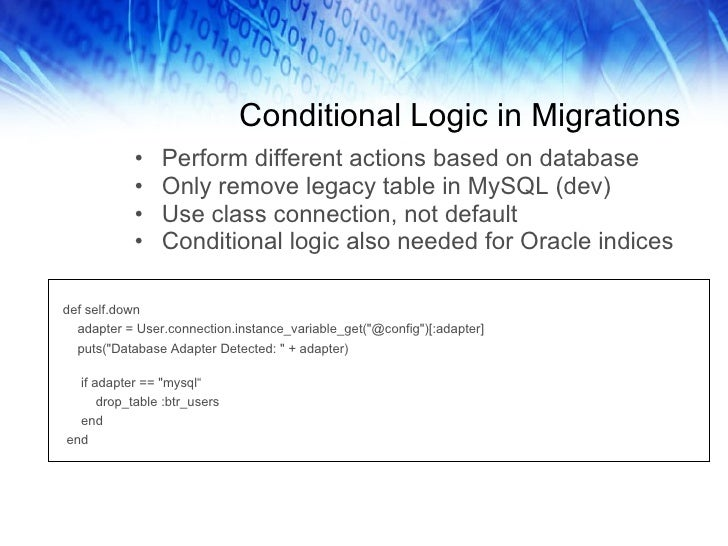 Conditional Logic in Migrations <ul><li>Perform different actions based on database </li></ul><ul><li>Only remove legacy t...
