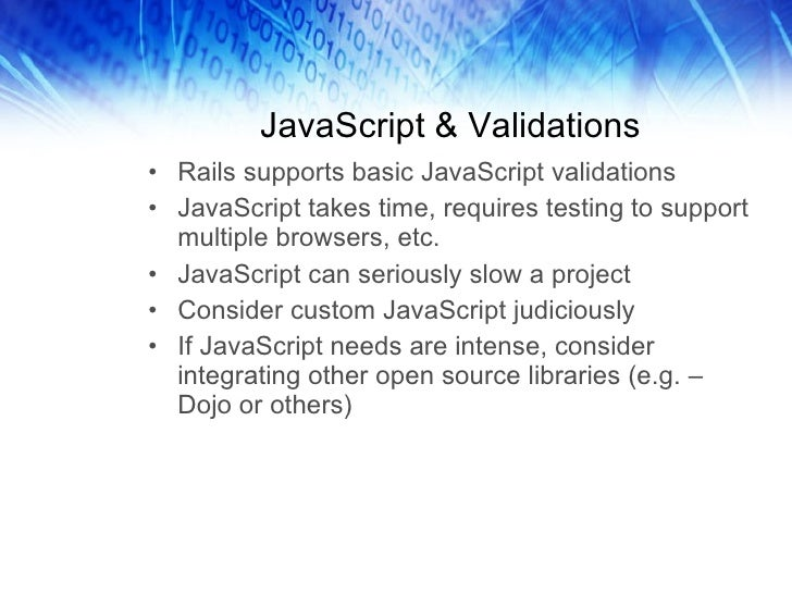 JavaScript & Validations <ul><li>Rails supports basic JavaScript validations </li></ul><ul><li>JavaScript takes time, requ...