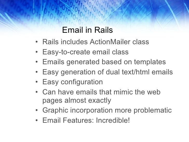 Email in Rails <ul><li>Rails includes ActionMailer class </li></ul><ul><li>Easy-to-create email class </li></ul><ul><li>Em...