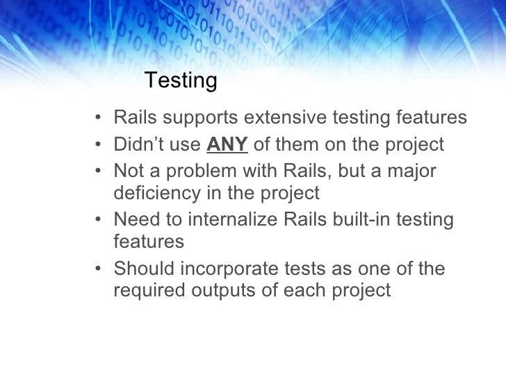 Testing <ul><li>Rails supports extensive testing features </li></ul><ul><li>Didn't use  ANY  of them on the project </li><...