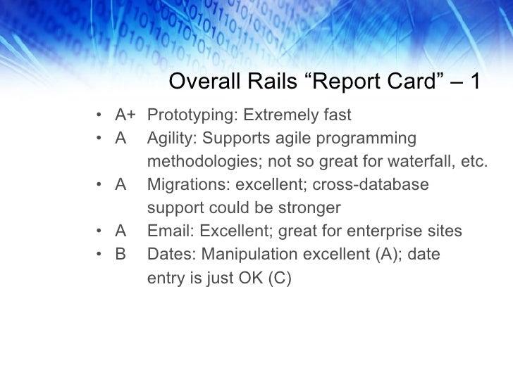 "Overall Rails ""Report Card"" – 1 <ul><li>A+ Prototyping: Extremely fast </li></ul><ul><li>A Agility: Supports agile program..."