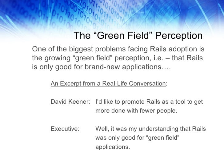 """The """"Green Field"""" Perception One of the biggest problems facing Rails adoption is the growing """"green field"""" perception, i...."""