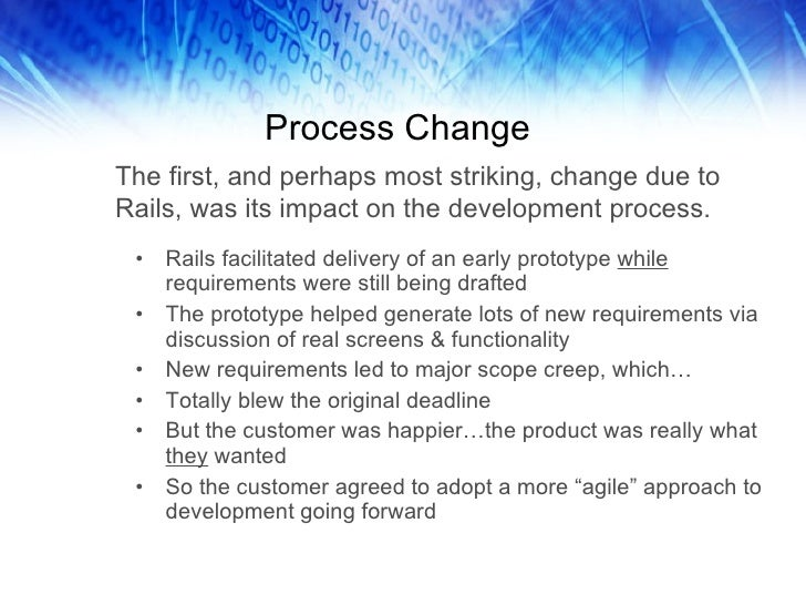 Process Change <ul><li>Rails facilitated delivery of an early prototype  while  requirements were still being drafted </li...