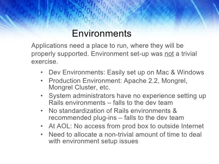 Environments <ul><li>Dev Environments: Easily set up on Mac & Windows </li></ul><ul><li>Production Environment: Apache 2.2...