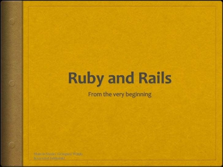 Ruby and Rails<br />From the very beginning<br />Marcin Stecki, Grzegorz Witek, Krzysztof Jabłoński<br />