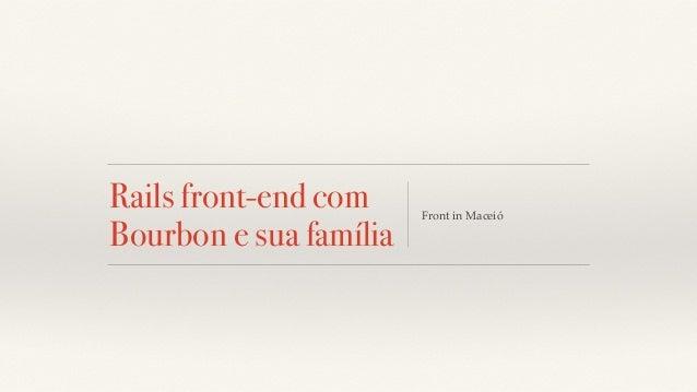 Rails front-end com  Bourbon e sua família Front in Maceió