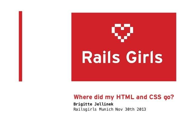 Where did my HTML and CSS go? Brigitte Jellinek Railsgirls Munich Nov 30th 2013!