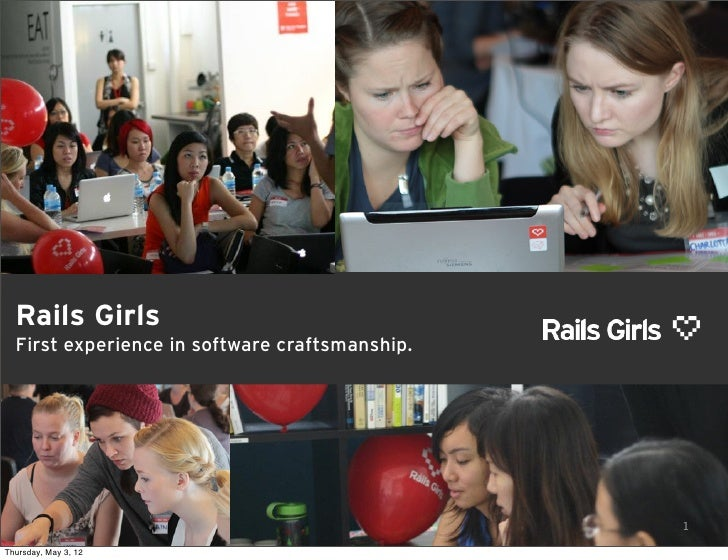 Rails Girls  First experience in software craftsmanship.                                                1Thursday, May 3, 12