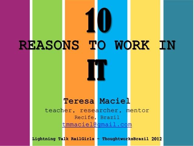 Teresa Maciel teacher, researcher, mentor Recife, Brazil tmmaciel@gmail.com Lightning Talk RailGirls – ThoughtworksBrazil ...