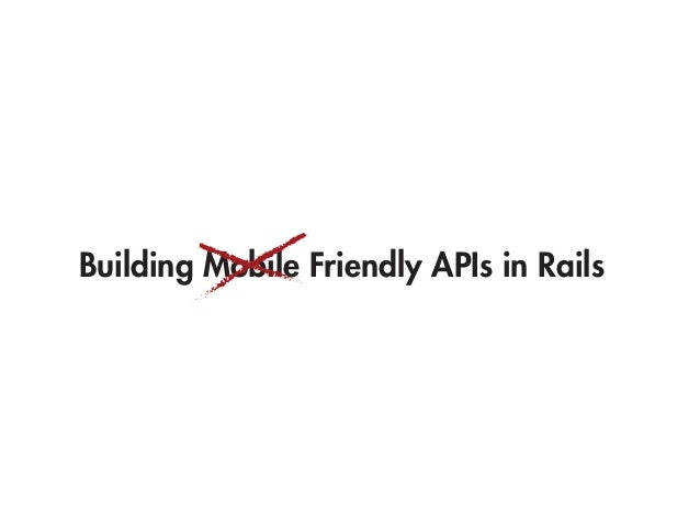 Building Mobile Friendly APIs in Rails