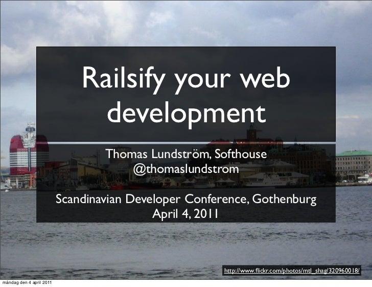Railsify your web                                development                                  Thomas Lundström, Softhouse ...