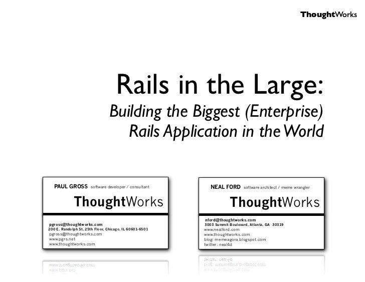 ThoughtWorks                                    Rails in the Large:                                Building the Biggest (E...