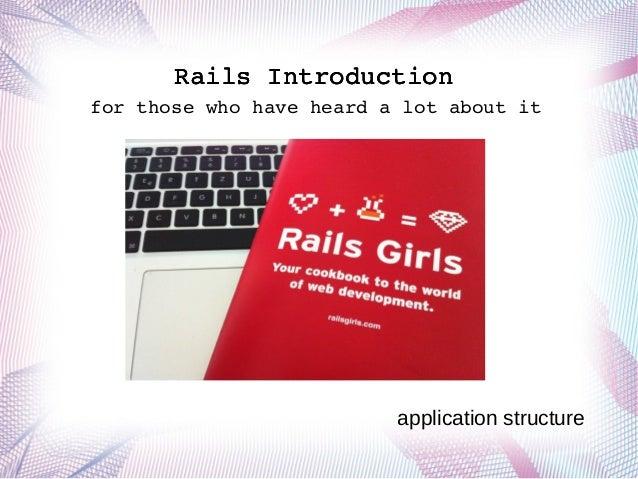 RailsIntroduction forthosewhohaveheardalotaboutit RailsIntroductionRailsIntroduction application structure