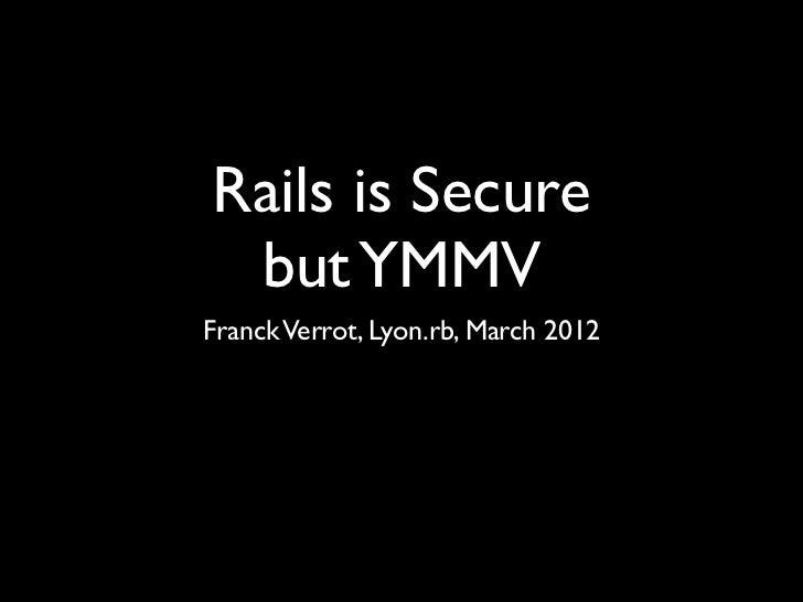Rails is Secure but YMMVFranck Verrot, Lyon.rb, March 2012