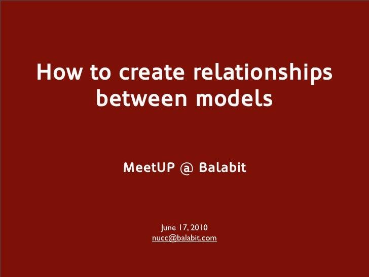 How to create relationships      between models         MeetUP @ Balabit                June 17, 2010           nucc@balab...