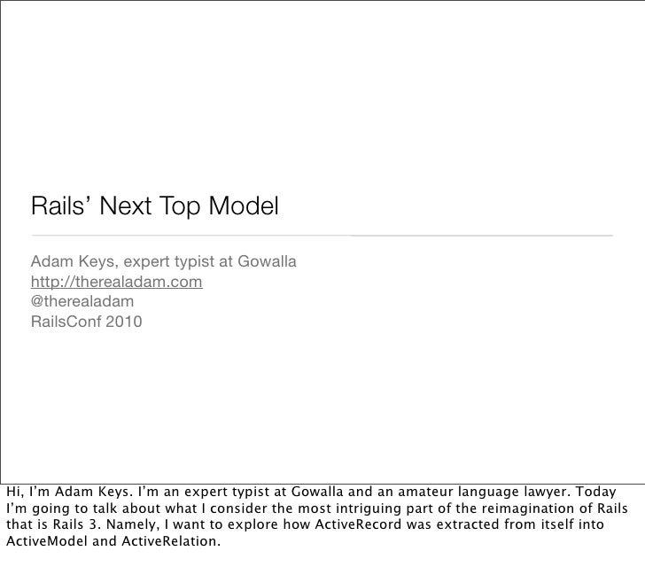 Rails' Next Top Model    Adam Keys, expert typist at Gowalla    http://therealadam.com    @therealadam    RailsConf 2010  ...