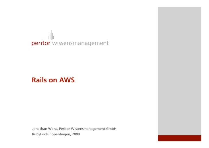 Rails on AWS     Jonathan Weiss, Peritor Wissensmanagement GmbH RubyFools Copenhagen, 2008