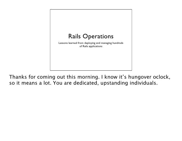 Rails Operations                   Lessons learned from deploying and managing hundreds                                   ...