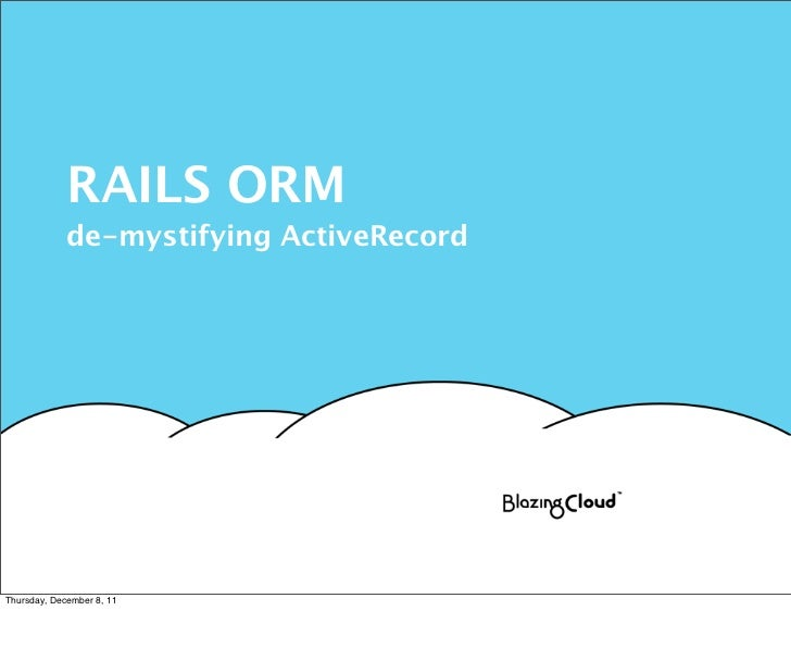 RAILS ORM             de-mystifying ActiveRecordThursday, December 8, 11