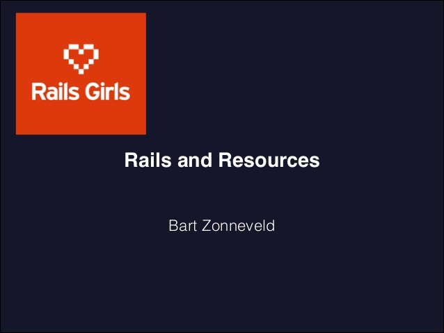 Rails and Resources Bart Zonneveld