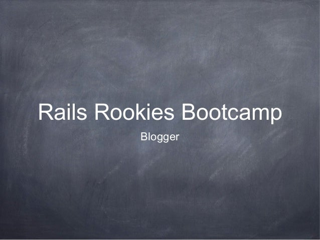 Rails Rookies Bootcamp Blogger