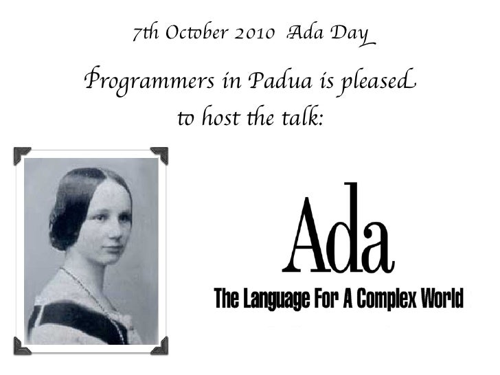 7th October 2010 Ada DayProgrammers in Padua is pleased        to host the talk: