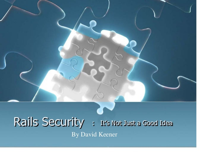 Rails Security   : It's Not Just a Good Idea           By David Keener