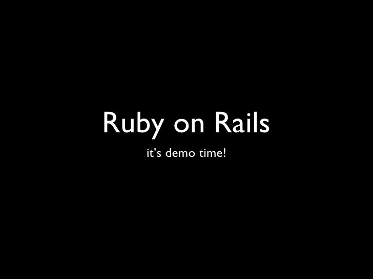 Ruby on Rails <ul><li>it's demo time! </li></ul>