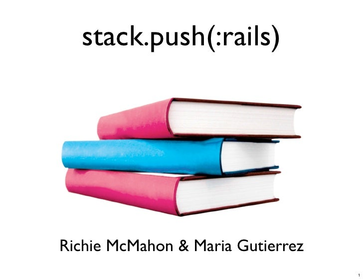 stack.push(:rails)     Richie McMahon  Maria Gutierrez                                    1