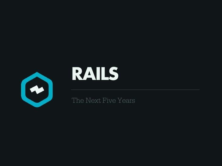 RAILSThe Next Five Years