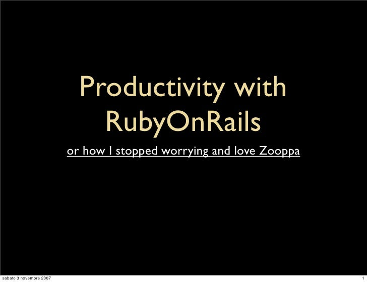 Productivity with                              RubyOnRails                          or how I stopped worrying and love Zoo...