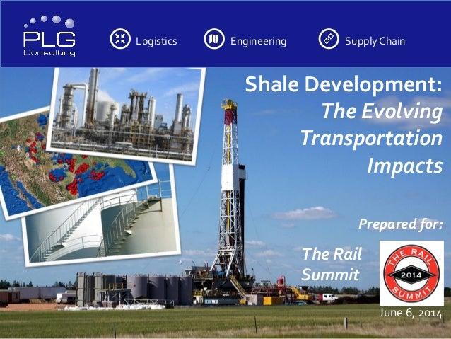Logistics Engineering SupplyChain Shale Development: The Evolving Transportation Impacts Prepared for: June 6, 2014 The Ra...