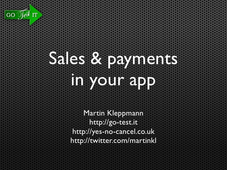 Sales & payments    in your app       Martin Kleppmann          http://go-test.it   http://yes-no-cancel.co.uk   http://tw...