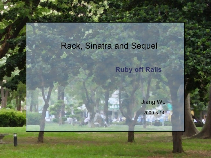 Ruby off Rails Rack, Sinatra and Sequel Jiang Wu 2009.3.14