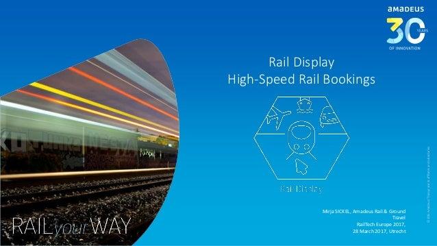 Rail Display High-Speed Rail Bookings Mirja SICKEL, Amadeus Rail & Ground Travel RailTech Europe 2017, 28 March 2017, Utre...