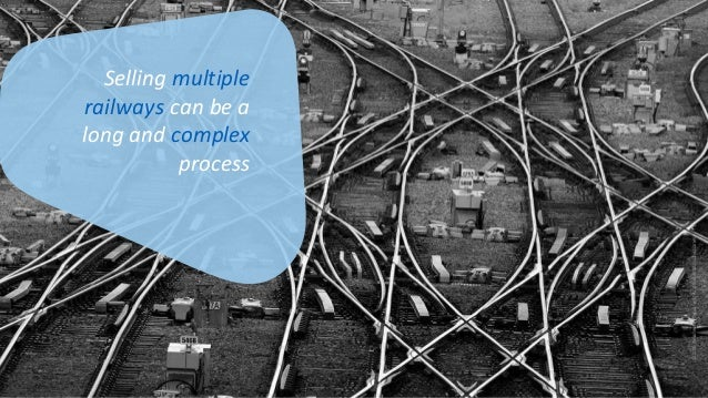 ©2016AmadeusITGroupanditsaffiliatesandsubsidiaries Selling multiple railways can be a long and complex process