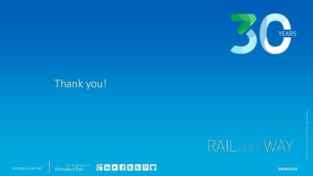 ©AmadeusITGroupanditsaffiliatesandsubsidiaries You can follow us on: Amadeus RailAmadeusrail.net Thank you!